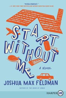 Book Start Without Me: A Novel by Joshua Max Feldman