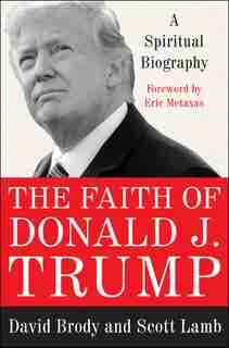 The Faith Of Donald J. Trump: A Spiritual Biography by David Brody
