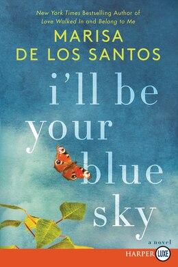 Book I'll Be Your Blue Sky Lp: A Novel by Marisa De Los Santos