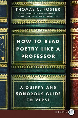 Book How To Read Poetry Like A Professor Lp: A Quippy And Sonorous Guide To Verse by Thomas C. Foster