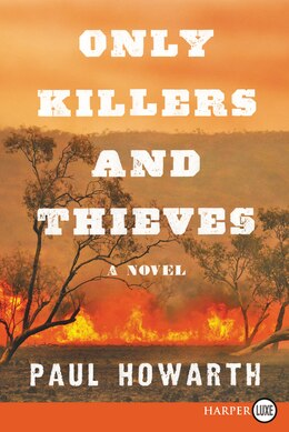 Book Only Killers And Thieves: A Novel by Paul Howarth