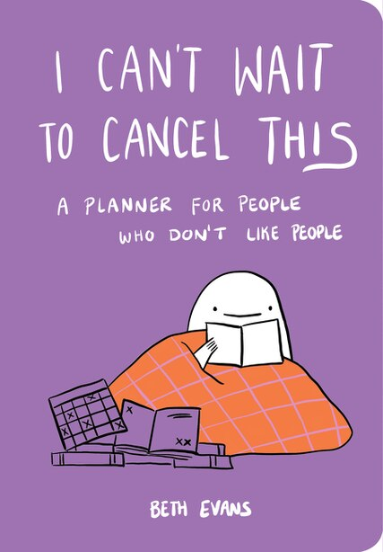 I Can't Wait To Cancel This: A Planner For People Who Don't Like People by Beth Evans