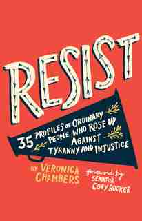 Resist: 35 Profiles Of Ordinary People Who Rose Up Against Tyranny And Injustice by Veronica Chambers