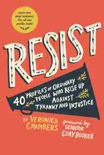 Resist: 40 Profiles Of Ordinary People Who Rose Up Against Tyranny And Injustice by Veronica Chambers