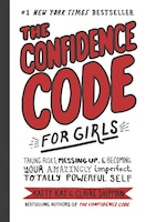 The Confidence Code For Girls: Taking Risks, Messing Up, And Becoming Your Amazingly Imperfect…
