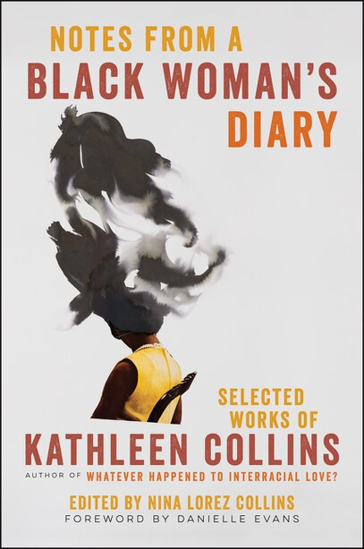 Notes From A Black Woman's Diary: Selected Works Of Kathleen Collins by Kathleen Collins