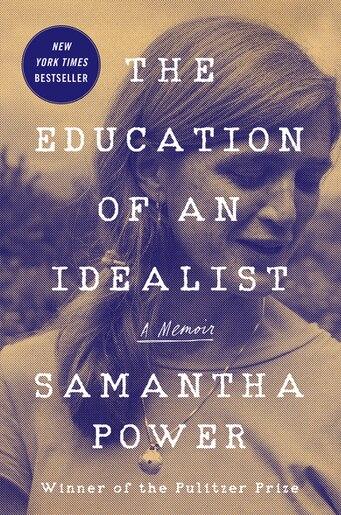 The Education Of An Idealist: A Memoir by Samantha Power