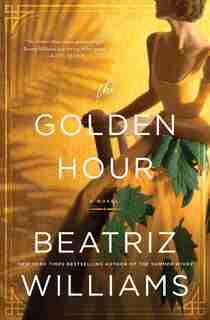 The Golden Hour: A Novel by Beatriz Williams