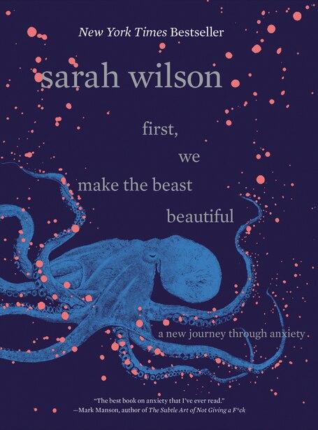 First, We Make The Beast Beautiful: A New Journey Through Anxiety de Sarah Wilson