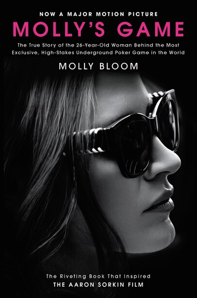 Molly's Game [movie Tie-in]: The True Story Of The 26-year-old Woman Behind The Most Exclusive, High-stakes Underground Poker Ga by Molly Bloom