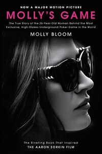 Molly's Game [movie Tie-in]: The True Story Of The 26-year-old Woman Behind The Most Exclusive…