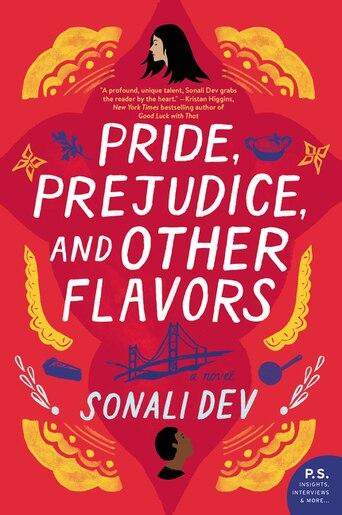 Pride, Prejudice, And Other Flavors: A Novel by Sonali Dev