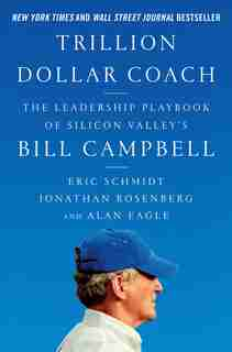 Trillion Dollar Coach: The Leadership Playbook Of Silicon Valley's Bill Campbell by Eric Schmidt