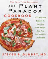 The Plant Paradox Cookbook: 100 Delicious Recipes To Help You Lose Weight, Heal Your Gut, And Live…