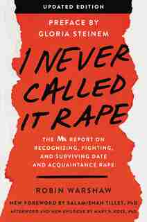 I Never Called It Rape - Updated Edition: The Ms. Report On Recognizing, Fighting, And Surviving Date And Acquaintance Rape by Robin Warshaw