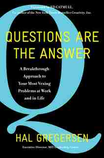 Questions Are The Answer: A Breakthrough Approach To Your Most Vexing Problems At Work And In Life de Hal Gregersen