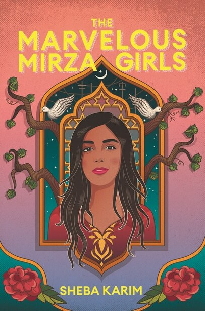 The Marvelous Mirza Girls by Sheba Karim