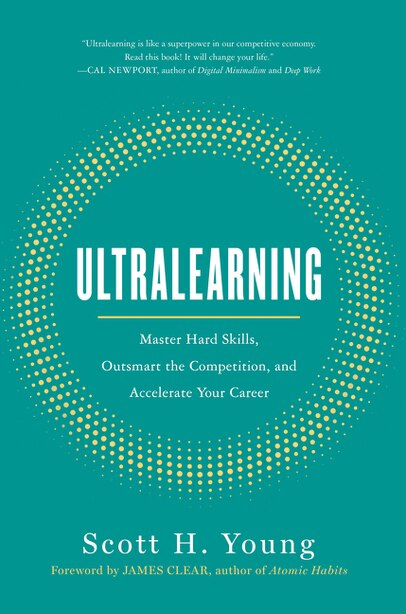 Ultralearning: Master Hard Skills, Outsmart The Competition, And Accelerate Your Career by Scott Young