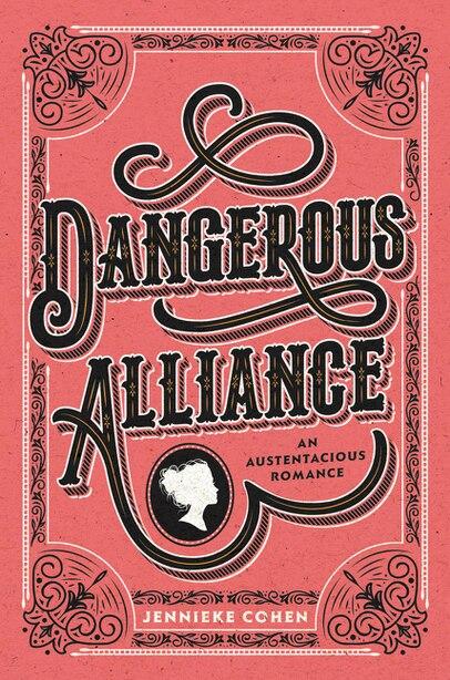 Dangerous Alliance: An Austentacious Romance by Jennieke Cohen