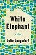 White Elephant: A Novel by Julie Langsdorf