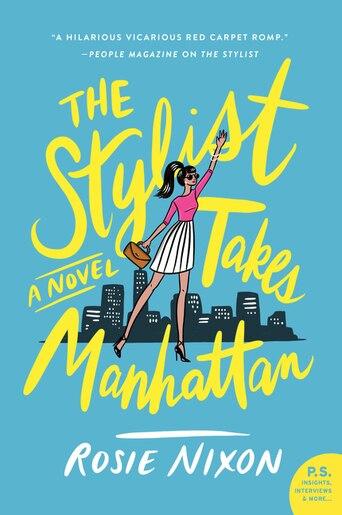 The Stylist Takes Manhattan: A Novel by Rosie Nixon