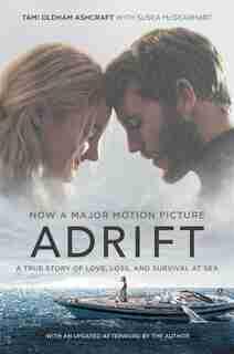 Adrift [movie Tie-in]: A True Story Of Love, Loss, And Survival At Sea by Tami Oldham Ashcraft