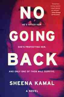 No Going Back: A Novel by Sheena Kamal