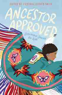 Ancestor Approved: Intertribal Stories For Kids by Cynthia L Smith