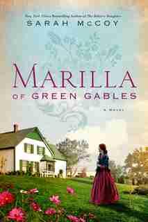 Marilla Of Green Gables: A Novel by Sarah Mccoy
