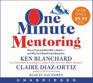 One Minute Mentoring Low Price Cd: How To Find And Work With A Mentor--and Why You'll Benefit From Being One by Ken Blanchard