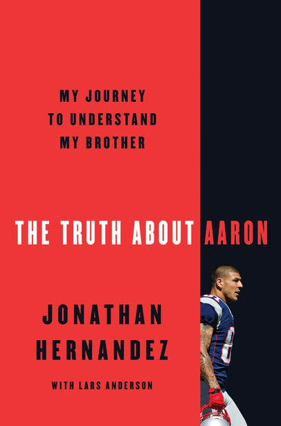 The Truth About Aaron: My Journey To Understand My Brother by Jonathan Hernandez