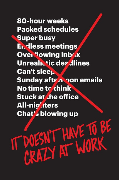 It Doesn't Have To Be Crazy At Work by Jason Fried