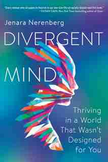 Divergent Mind: Thriving In A World That Wasn't Designed For You by Jenara Nerenberg