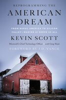 Reprogramming The American Dream: From Rural America To Silicon Valley-making Ai Serve Us All
