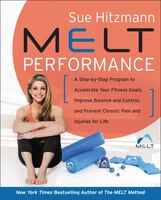 Melt Performance: A Step-by-step Program To Accelerate Your Fitness Goals, Improve Balance And…