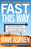 Fast This Way: Burn Fat, Heal Inflammation, And Eat Like The High-performing Human You Were Meant…