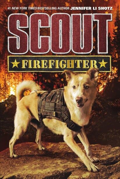 Scout: Firefighter by Jennifer Li Shotz