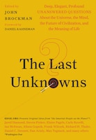 The Last Unknowns: Deep, Elegant, Profound Unanswered Questions About The Universe, The Mind, The…