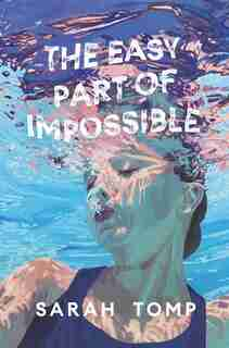 The Easy Part Of Impossible by Sarah Tomp