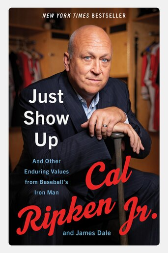 Just Show Up: And Other Enduring Values From Baseball's Iron Man by Cal Ripken Jr.