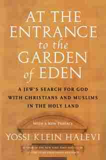 At The Entrance To The Garden Of Eden: A Jew's Search For God With Christians And Muslims In The Holy Land by Yossi Klein Halevi