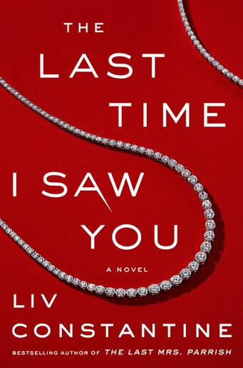 The Last Time I Saw You: A Novel by Liv Constantine