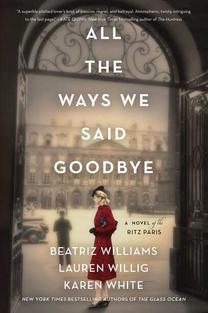 All The Ways We Said Goodbye: A Novel Of The Ritz Paris by Beatriz Williams