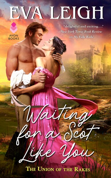 Waiting For A Scot Like You: The Union Of The Rakes by Eva Leigh
