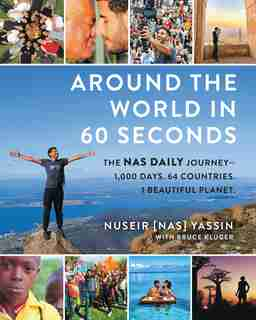 Around The World In 60 Seconds: The Nas Daily Journey-1,000 Days. 64 Countries. 1 Beautiful Planet. by Nuseir Yassin