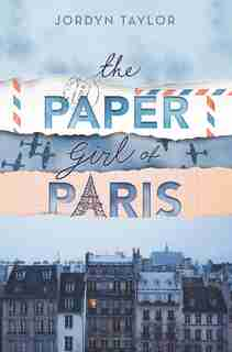 The Paper Girl Of Paris by Jordyn Taylor