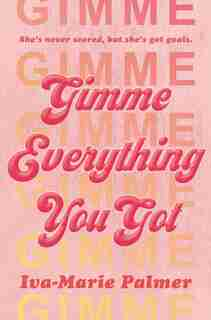 Gimme Everything You Got by Iva-Marie Palmer