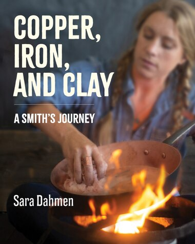 Copper, Iron, And Clay: A Love Affair With Cookware by Sara Dahmen
