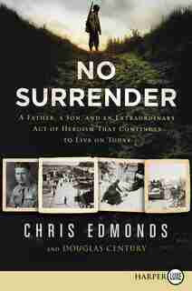 No Surrender: A Father, A Son, And An Extraordinary Act Of Heroism That Continues To Live On Today by Christopher Edmonds
