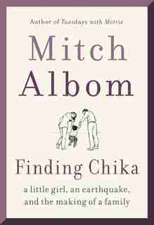Finding Chika: A Little Girl, An Earthquake, And The Making Of A Family by Mitch Albom